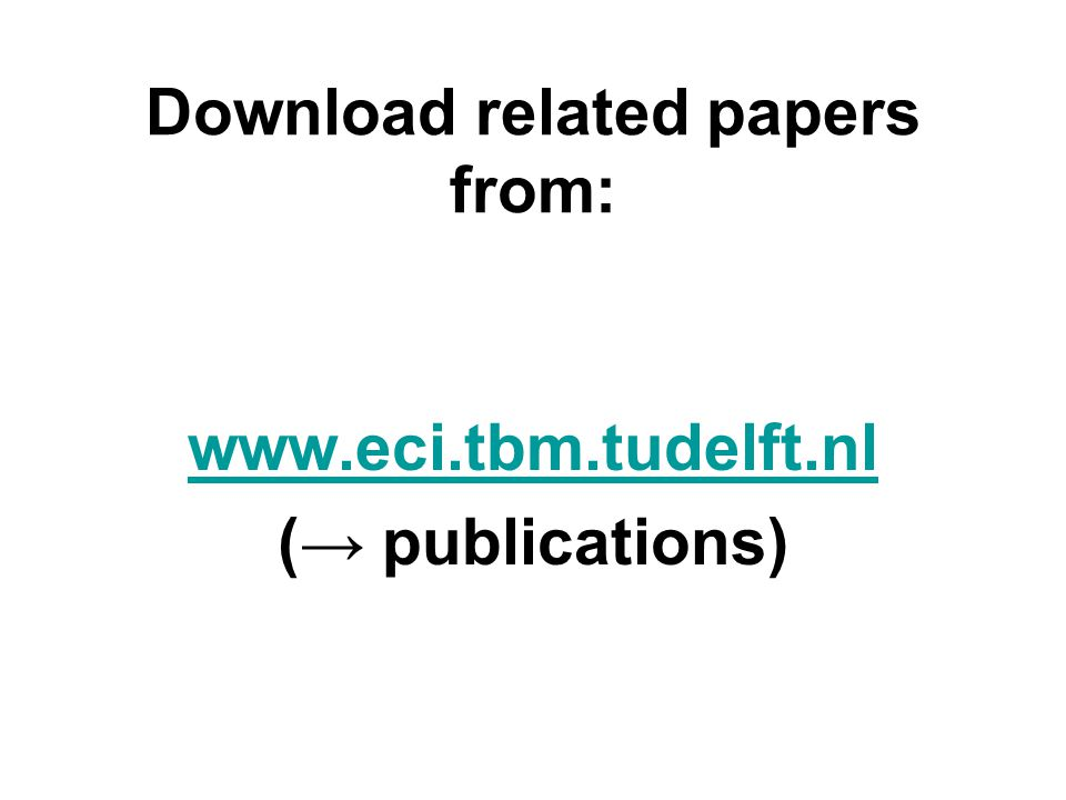 Download related papers from: www.eci.tbm.tudelft.nl (→ publications)