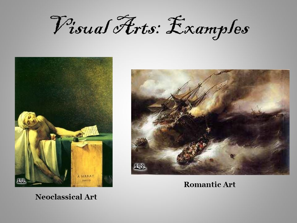 Visual Arts: Examples Neoclassical Art Romantic Art