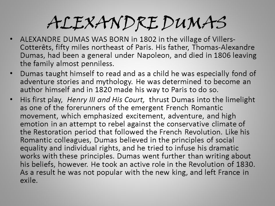 ALEXANDRE DUMAS ALEXANDRE DUMAS WAS BORN in 1802 in the village of Villers- Cotterêts, fifty miles northeast of Paris.