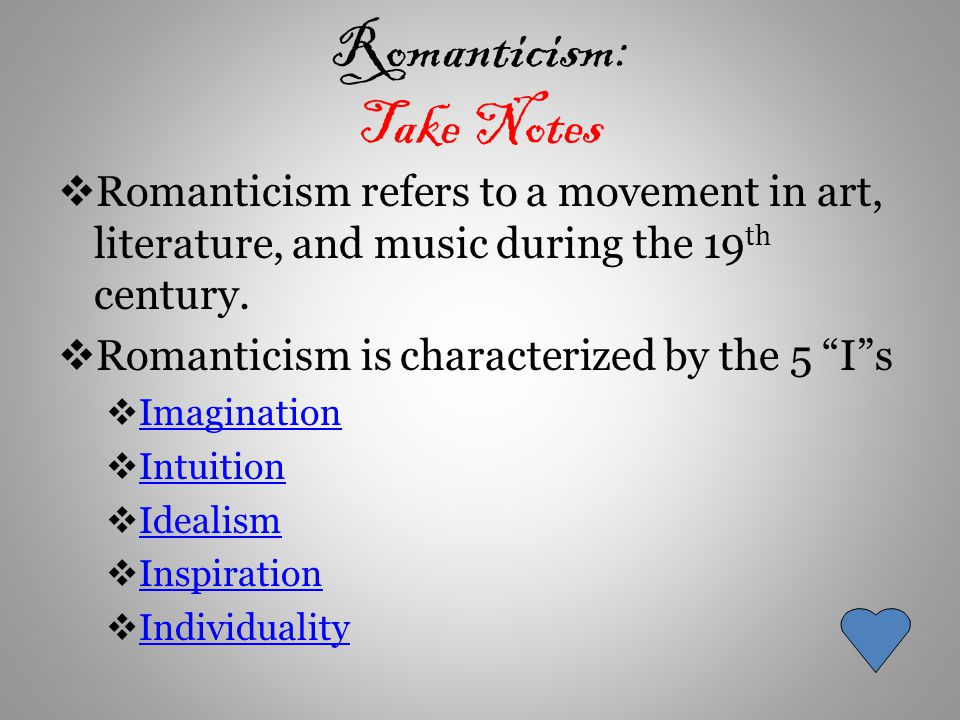 Romanticism: Take Notes  Romanticism refers to a movement in art, literature, and music during the 19 th century.