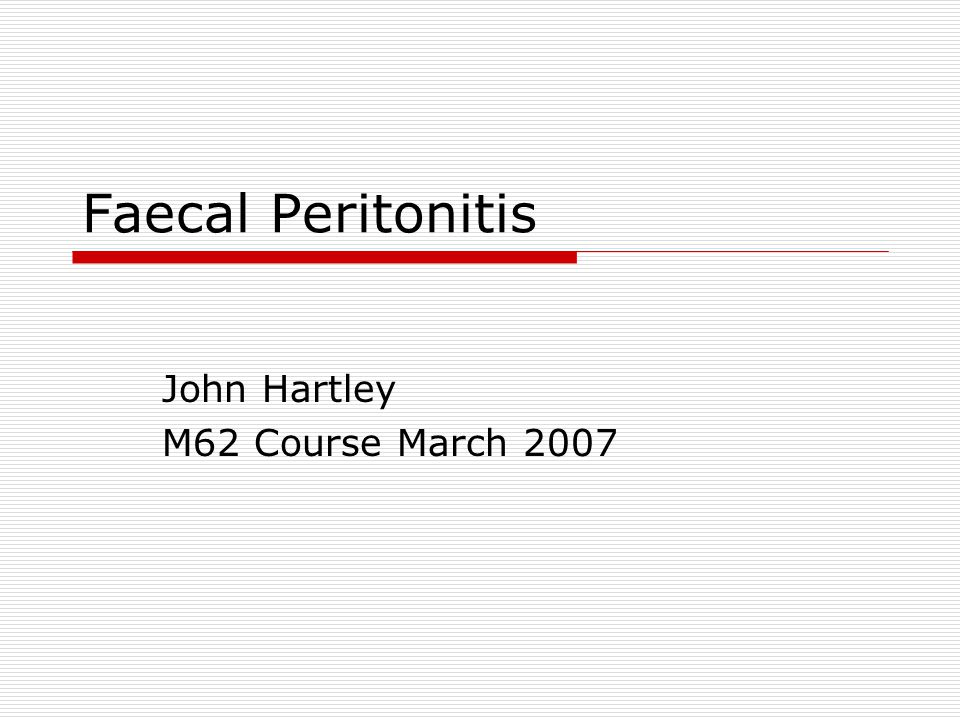 Faecal peritonitis Definitions  The clinical sequela of free contamination of the peritoneal cavity with faecal material  Differs from other forms of peritonitis in magnitude and speed of systemic disturbance