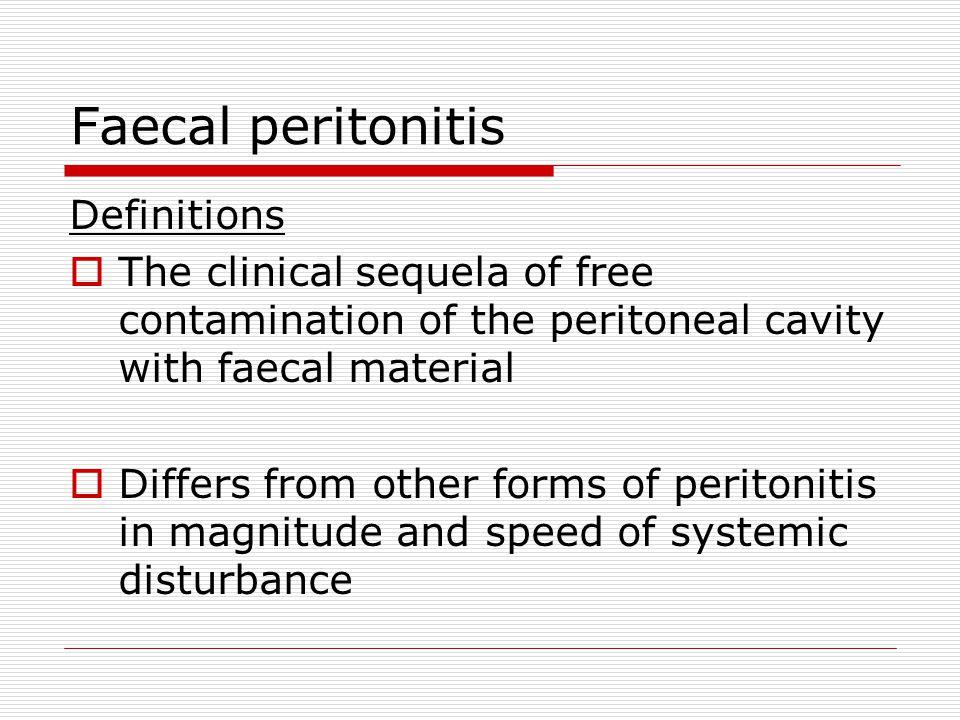Faecal peritonitis Causes  Perforated diverticular disease  Anastomotic failure  Stercoral perforation  Perforation of a threatened caecum - left sided obstruction - pseudoobstruction  Perforated toxic megacolon  Trauma