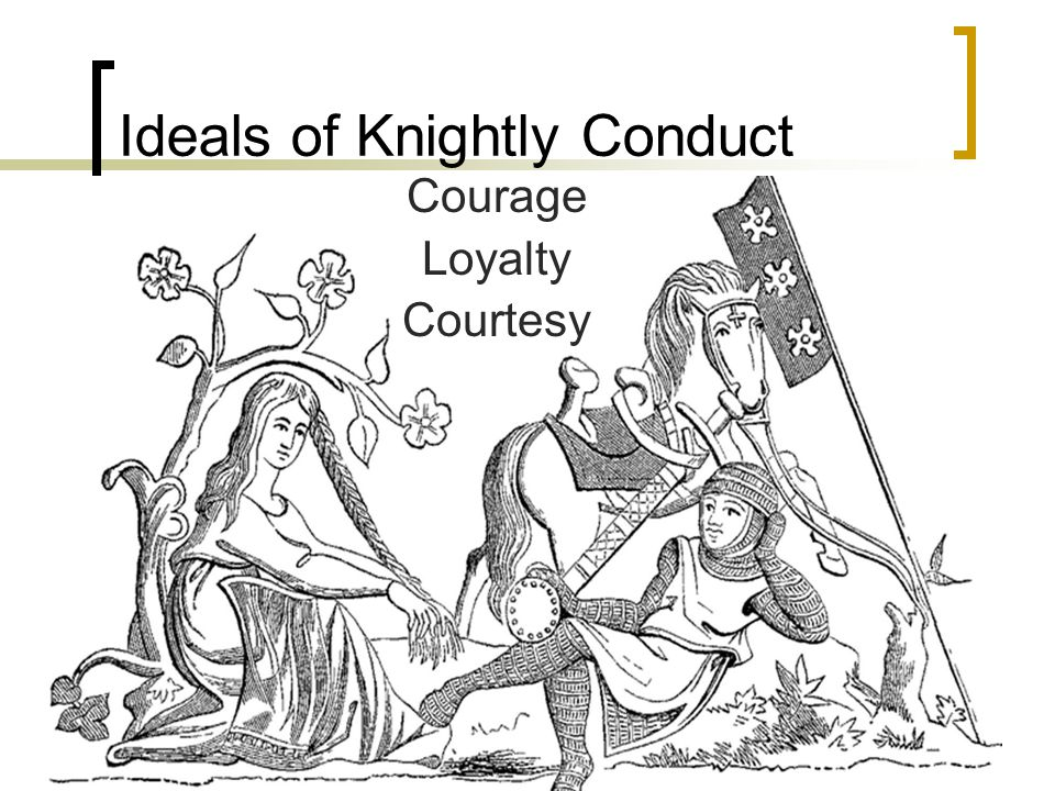Ideals of Knightly Conduct Courage Loyalty Courtesy
