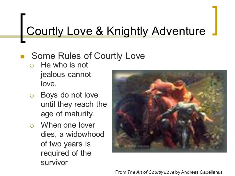 Courtly Love & Knightly Adventure From The Art of Courtly Love by Andreas Capellanus  He who is not jealous cannot love.