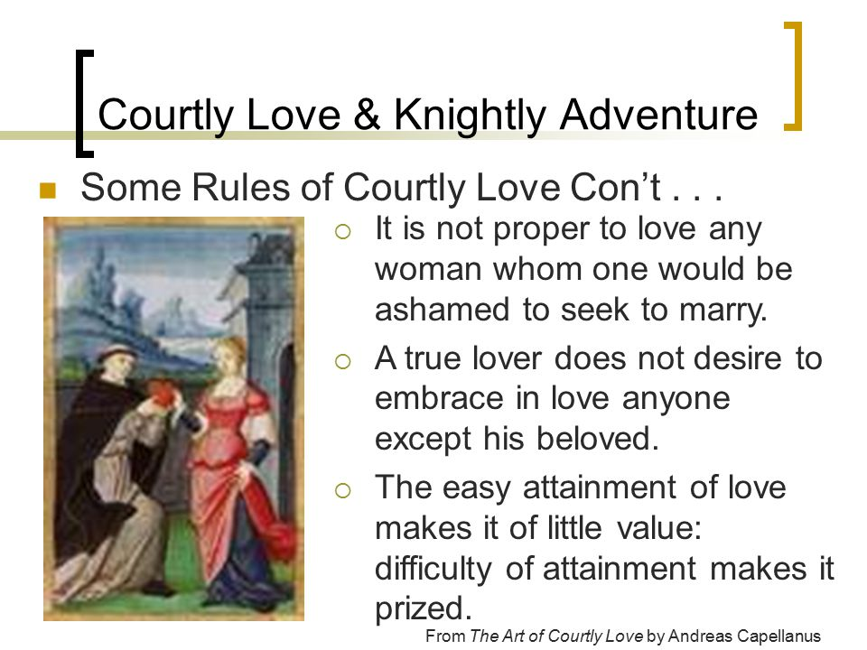 Courtly Love & Knightly Adventure Some Rules of Courtly Love Con't...