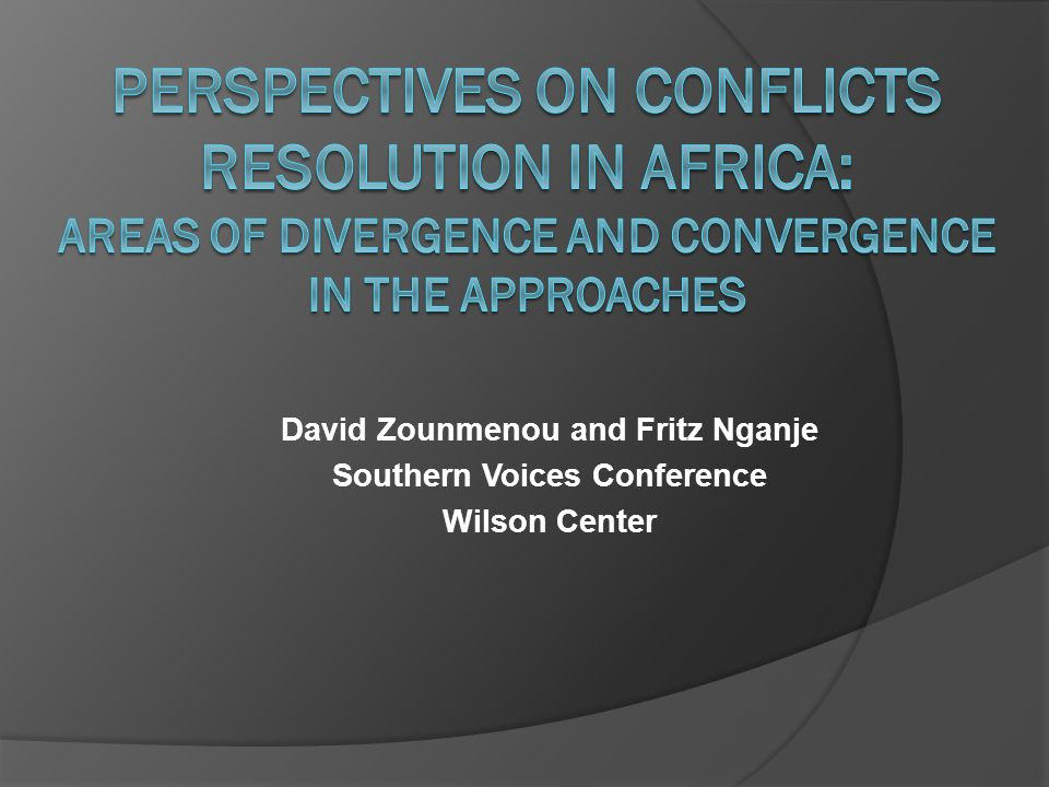 Introduction What are the important areas of divergence and convergence in the approaches to African conflict resolution and peace building between the North and Africa.