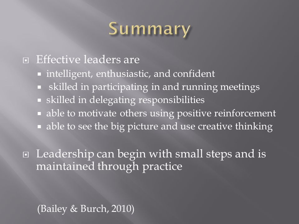  Effective leaders are  intelligent, enthusiastic, and confident  skilled in participating in and running meetings  skilled in delegating responsi