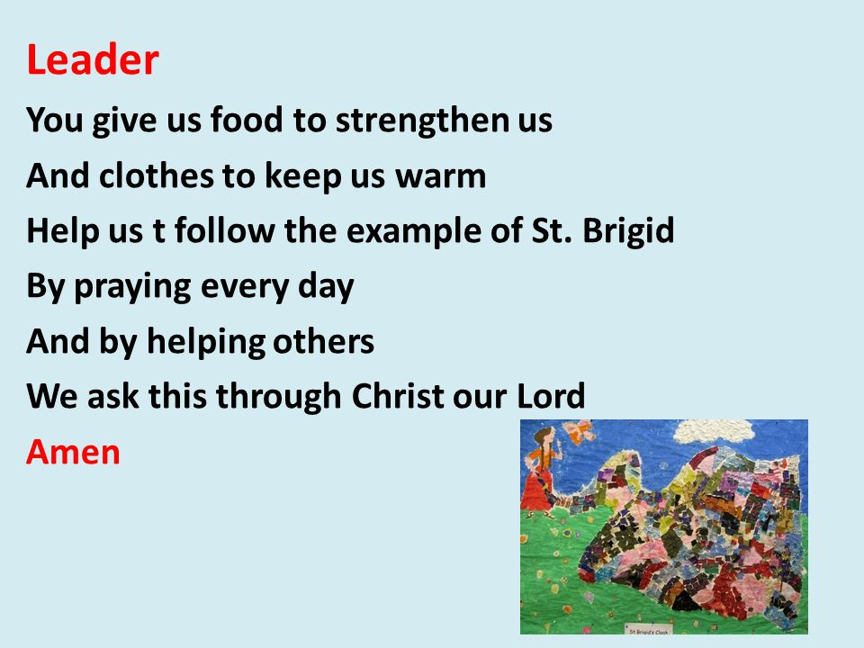 Leader You give us food to strengthen us And clothes to keep us warm Help us t follow the example of St.