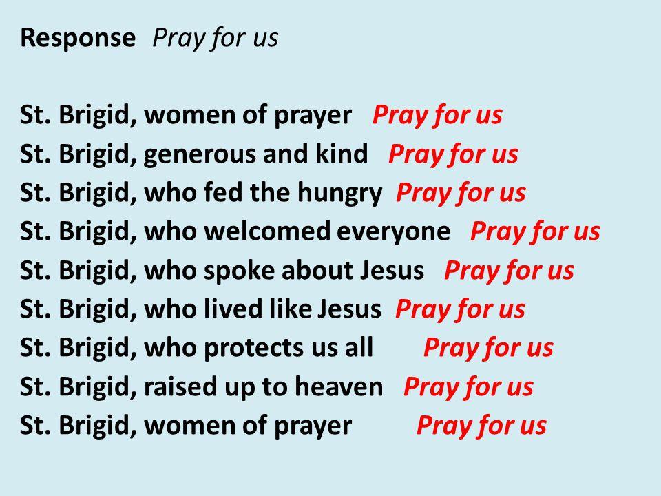 ResponsePray for us St. Brigid, women of prayer Pray for us St.