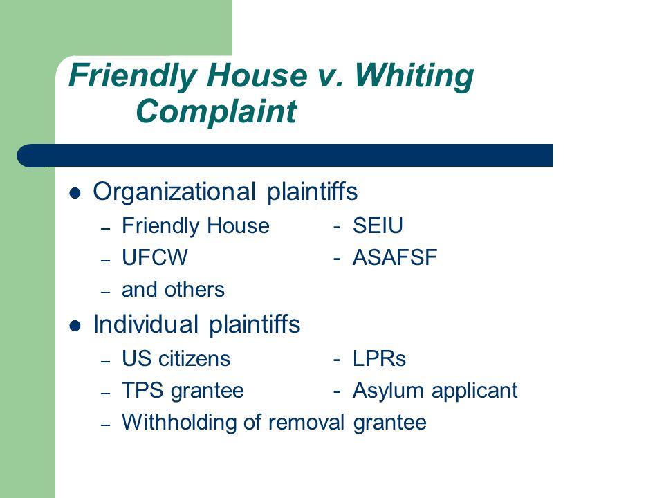 Friendly House v. Whiting Complaint Organizational plaintiffs – Friendly House- SEIU – UFCW - ASAFSF – and others Individual plaintiffs – US citizens-