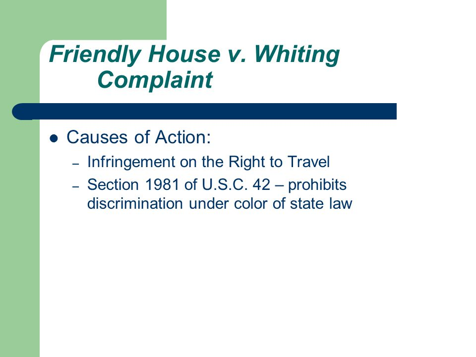 Friendly House v. Whiting Complaint Causes of Action: – Infringement on the Right to Travel – Section 1981 of U.S.C. 42 – prohibits discrimination und
