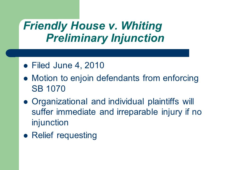 Friendly House v. Whiting Preliminary Injunction Filed June 4, 2010 Motion to enjoin defendants from enforcing SB 1070 Organizational and individual p