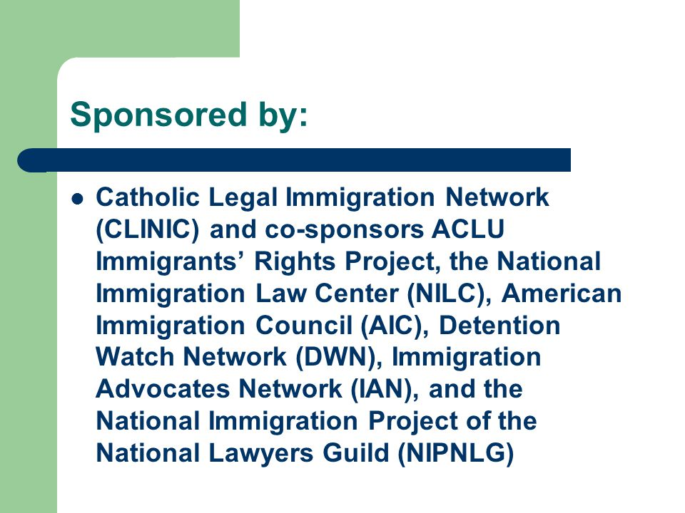 Sponsored by: Catholic Legal Immigration Network (CLINIC) and co-sponsors ACLU Immigrants' Rights Project, the National Immigration Law Center (NILC),