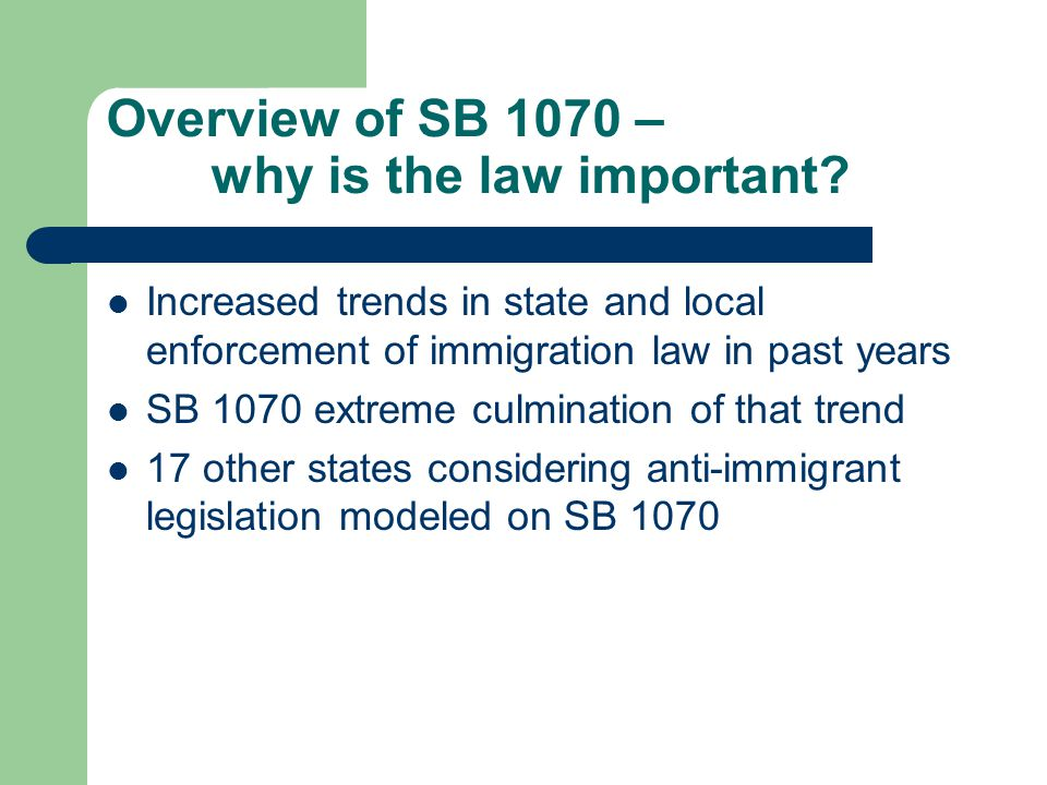 Overview of SB 1070 – why is the law important.