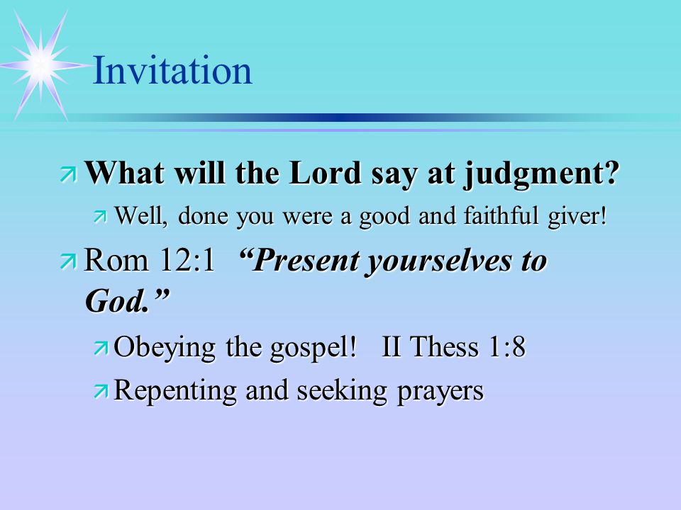 Invitation ä What will the Lord say at judgment. ä Well, done you were a good and faithful giver.