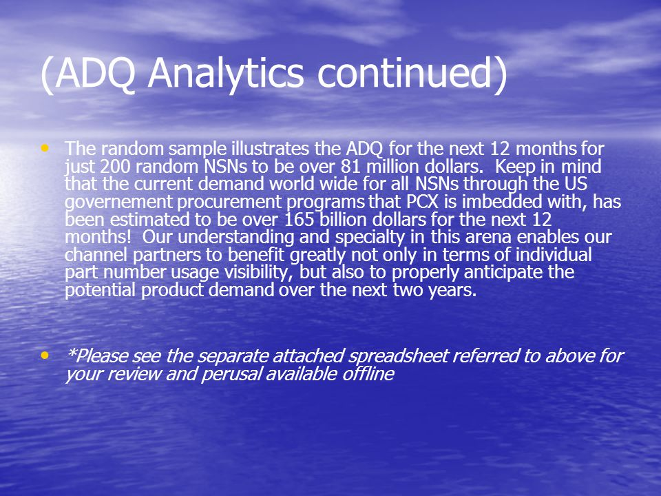(ADQ Analytics continued) The random sample illustrates the ADQ for the next 12 months for just 200 random NSNs to be over 81 million dollars.