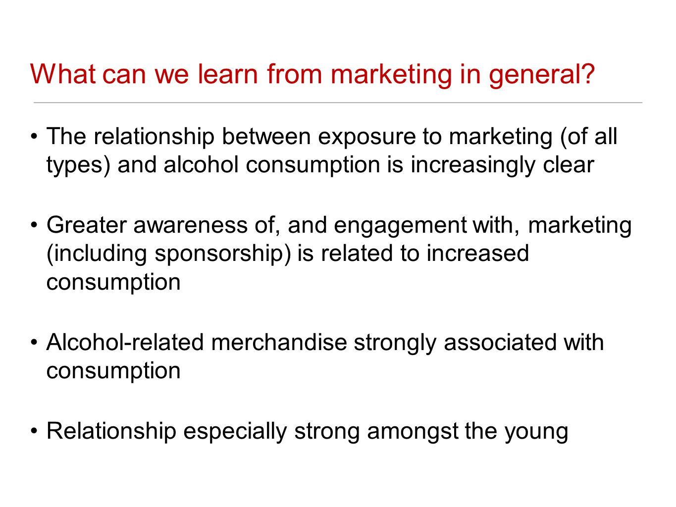 What can we learn from marketing in general? The relationship between exposure to marketing (of all types) and alcohol consumption is increasingly cle