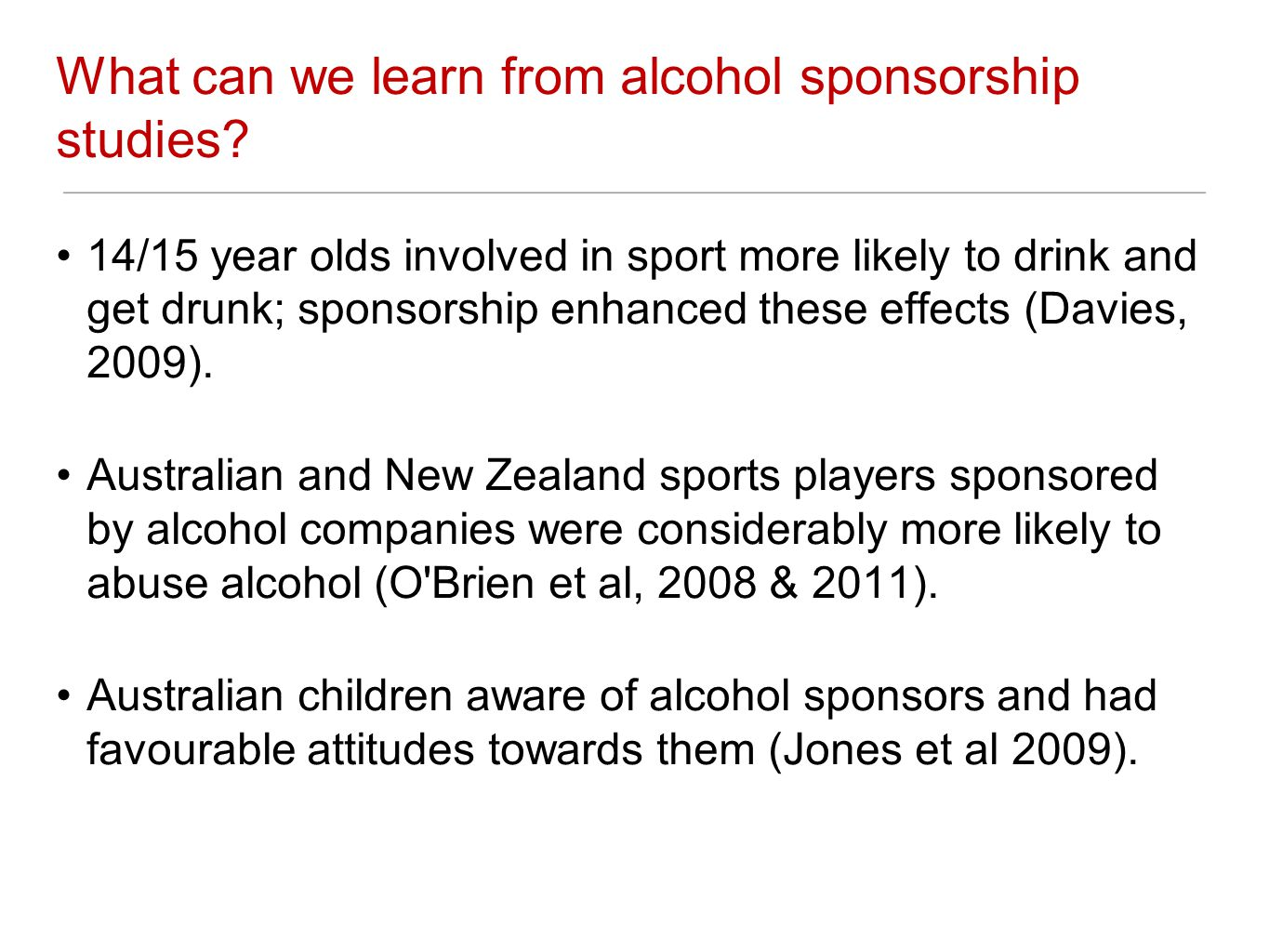 What can we learn from alcohol sponsorship studies? 14/15 year olds involved in sport more likely to drink and get drunk; sponsorship enhanced these e