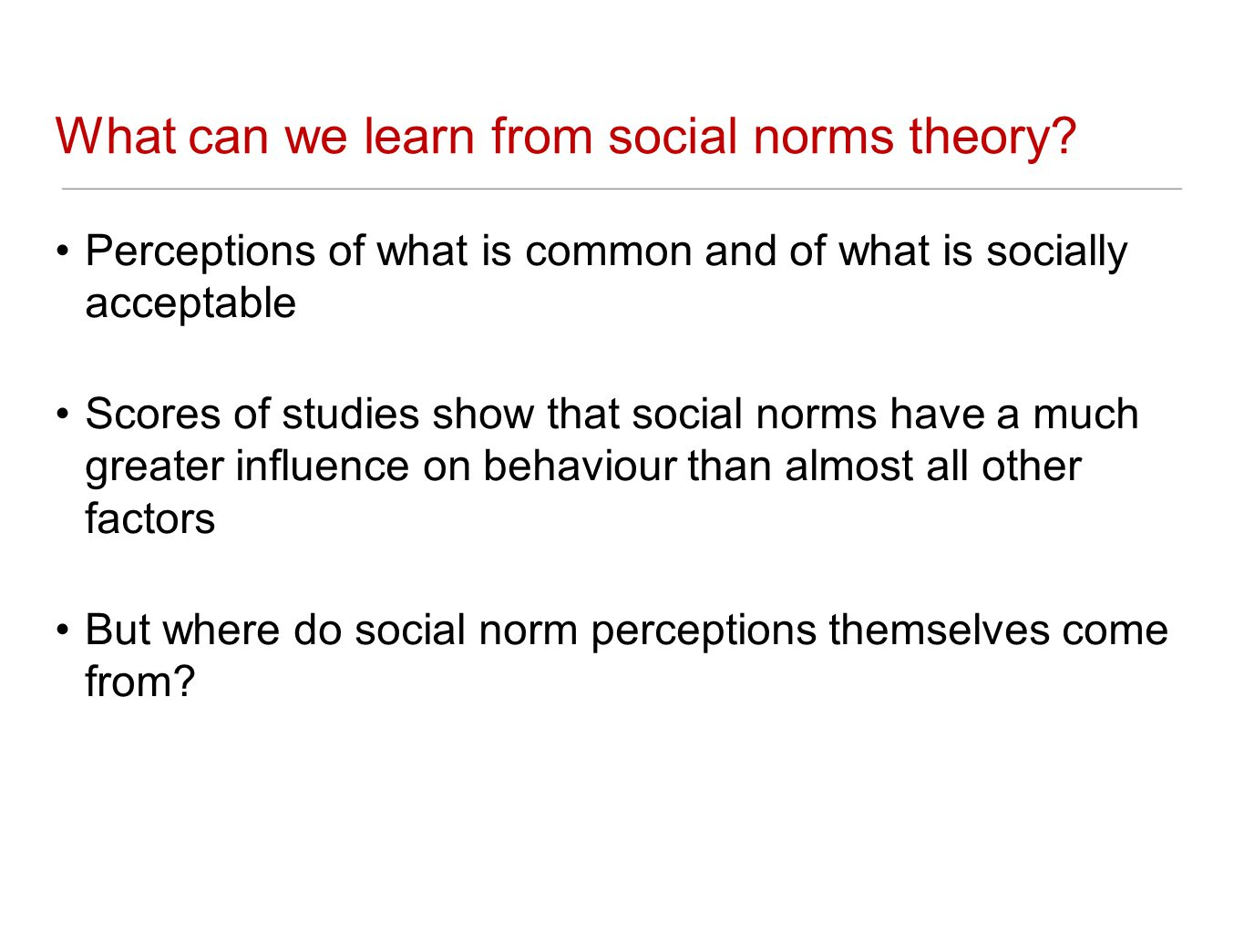 What can we learn from social norms theory? Perceptions of what is common and of what is socially acceptable Scores of studies show that social norms