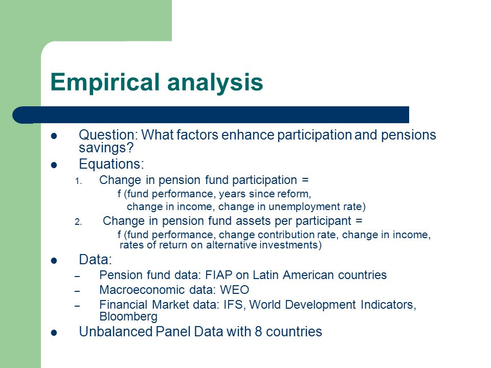 Empirical analysis Question: What factors enhance participation and pensions savings.