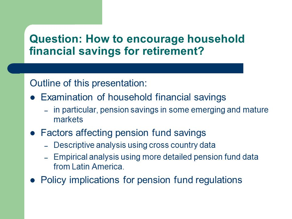 Question: How to encourage household financial savings for retirement.