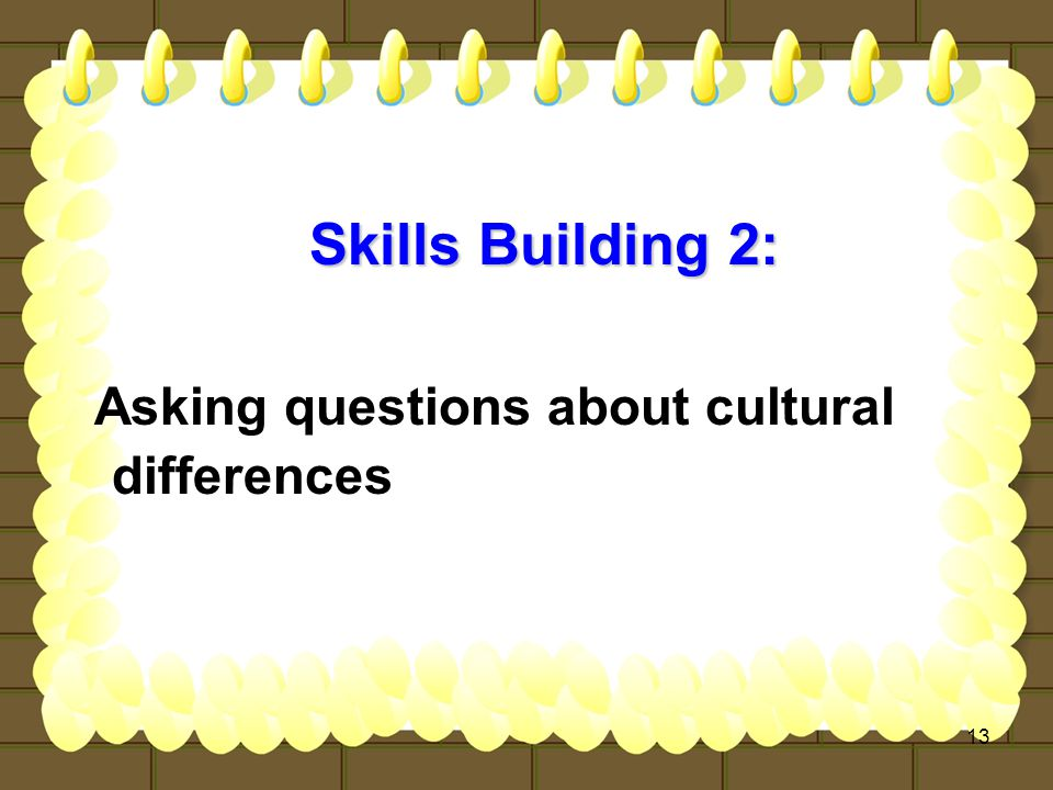 13 Skills Building 2: Asking questions about cultural differences