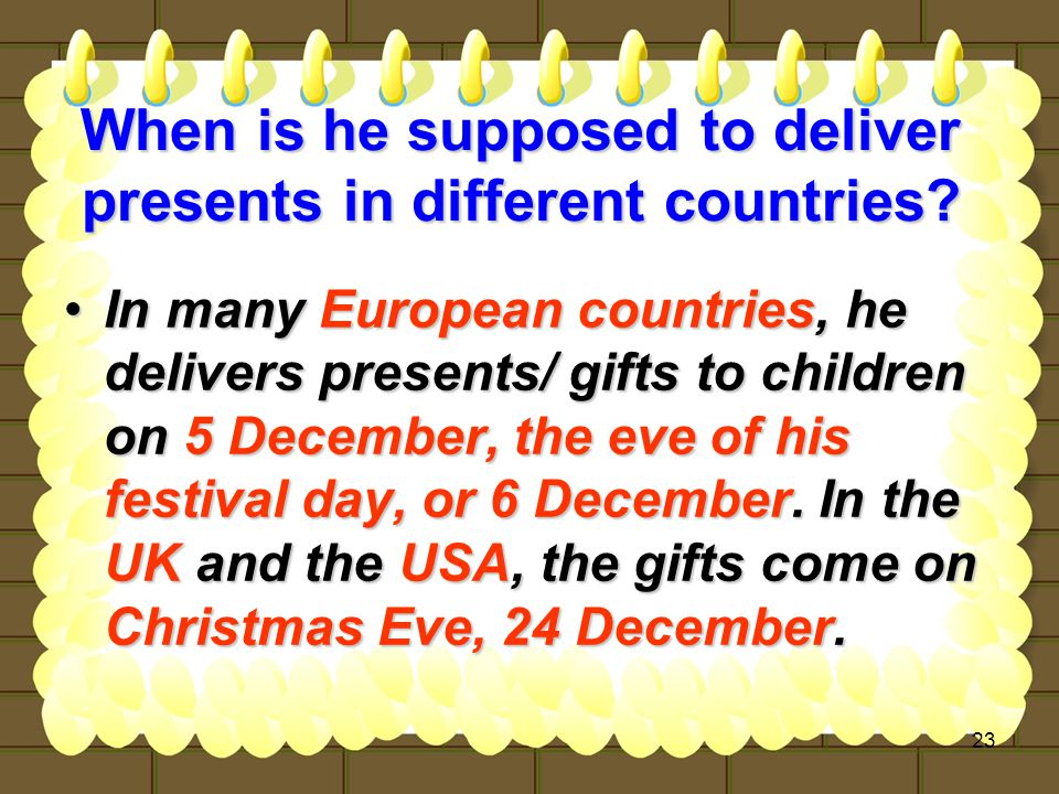 23 When is he supposed to deliver presents in different countries.