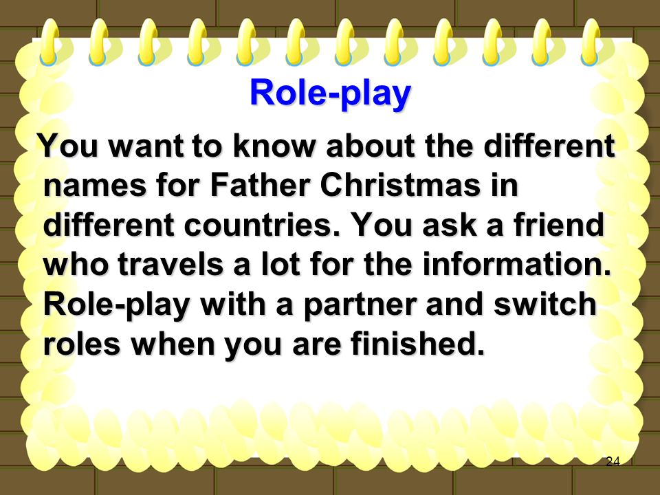 24 Role-play You want to know about the different names for Father Christmas in different countries.