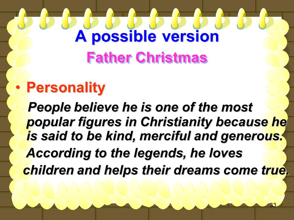 33 A possible version PersonalityPersonality People believe he is one of the most popular figures in Christianity because he is said to be kind, merciful and generous.