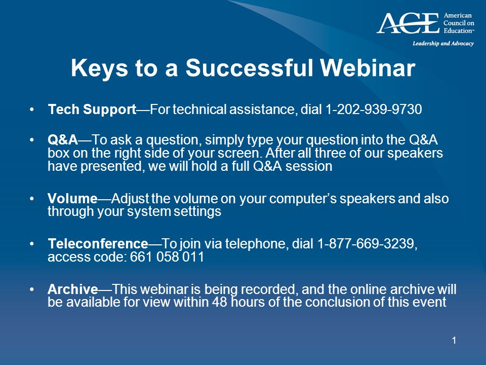 1 Keys to a Successful Webinar Tech Support—For technical assistance, dial 1-202-939-9730 Q&A—To ask a question, simply type your question into the Q&A box on the right side of your screen.