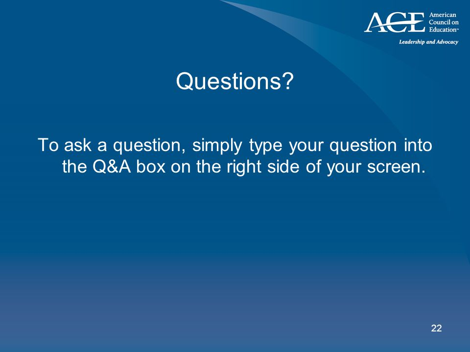 22 Questions? To ask a question, simply type your question into the Q&A box on the right side of your screen.