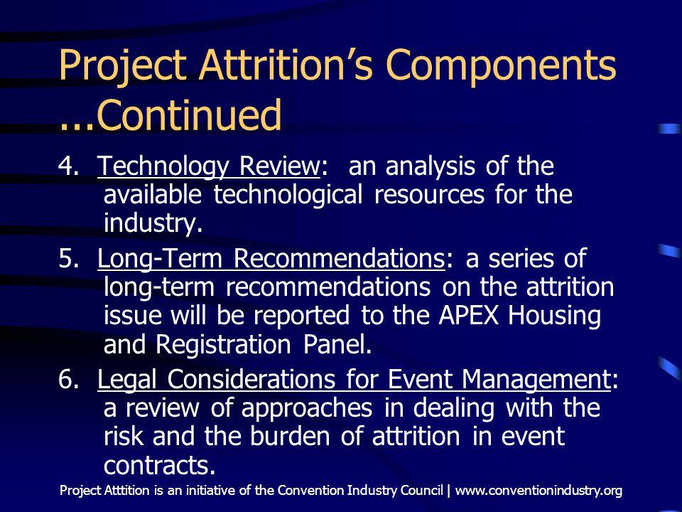 Project Atttition is an initiative of the Convention Industry Council | www.conventionindustry.org Project Attrition's Components...Continued 4. Techn
