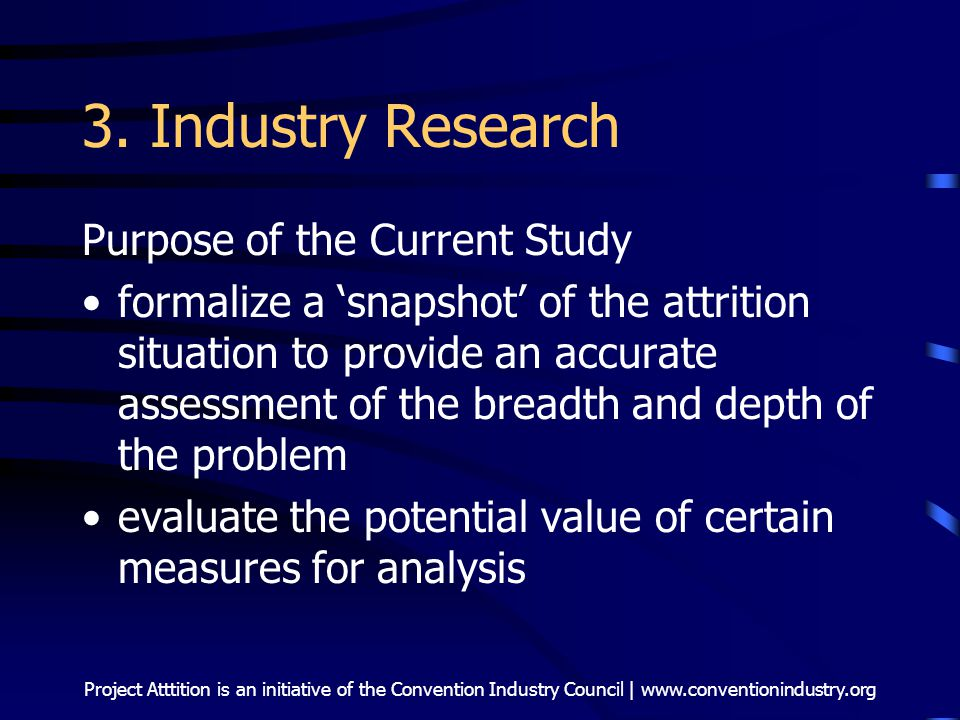 Project Atttition is an initiative of the Convention Industry Council | www.conventionindustry.org 3. Industry Research Purpose of the Current Study f