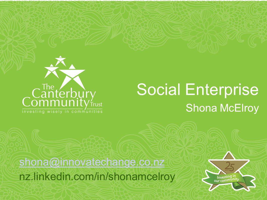shona@innovatechange.co.nz nz.linkedin.com/in/shonamcelroy Social Enterprise Shona McElroy