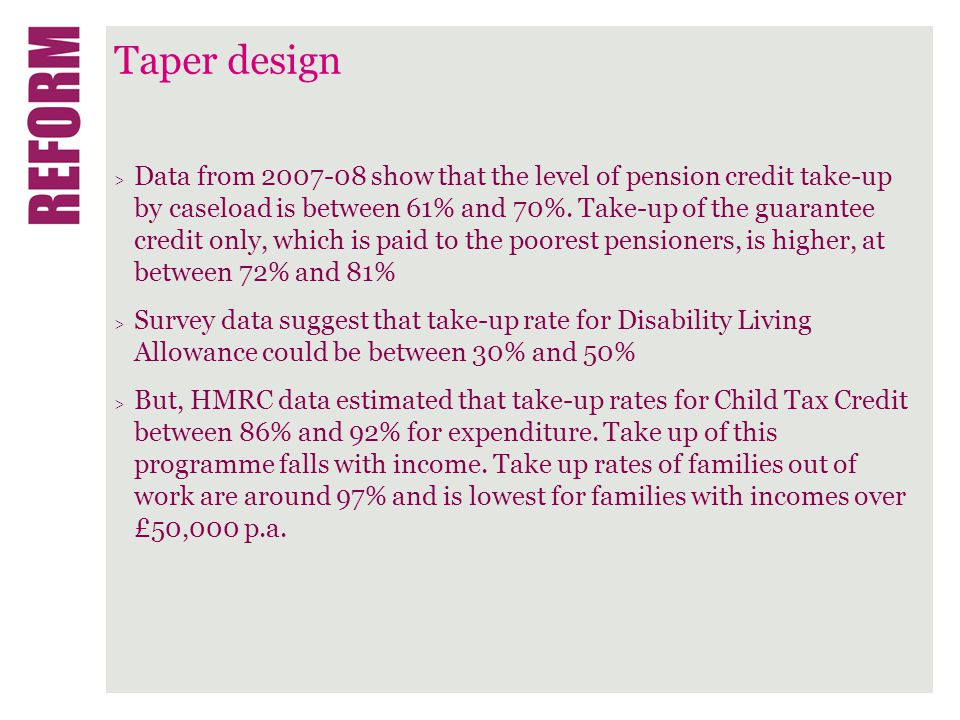 Taper design > Data from 2007-08 show that the level of pension credit take-up by caseload is between 61% and 70%.