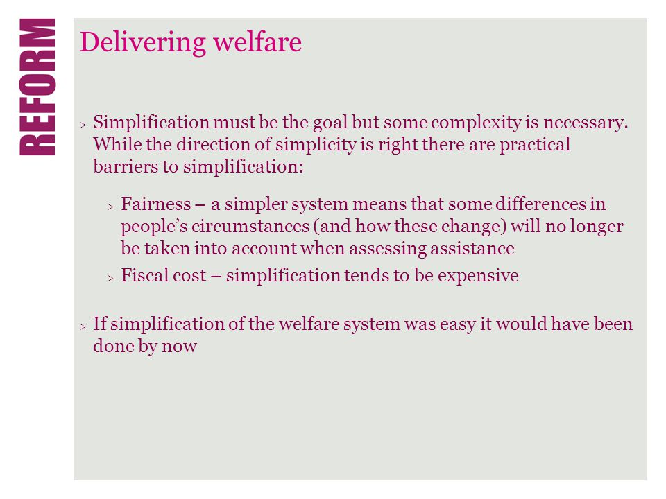 Delivering welfare > Simplification must be the goal but some complexity is necessary.
