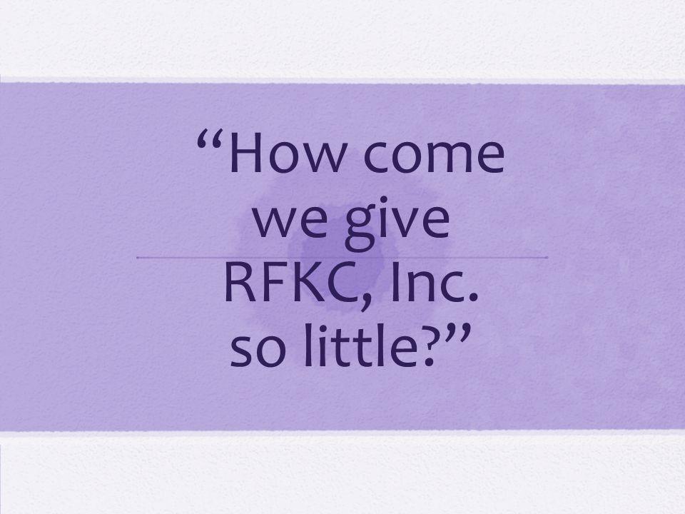 """How come we give RFKC, Inc. so little?"""