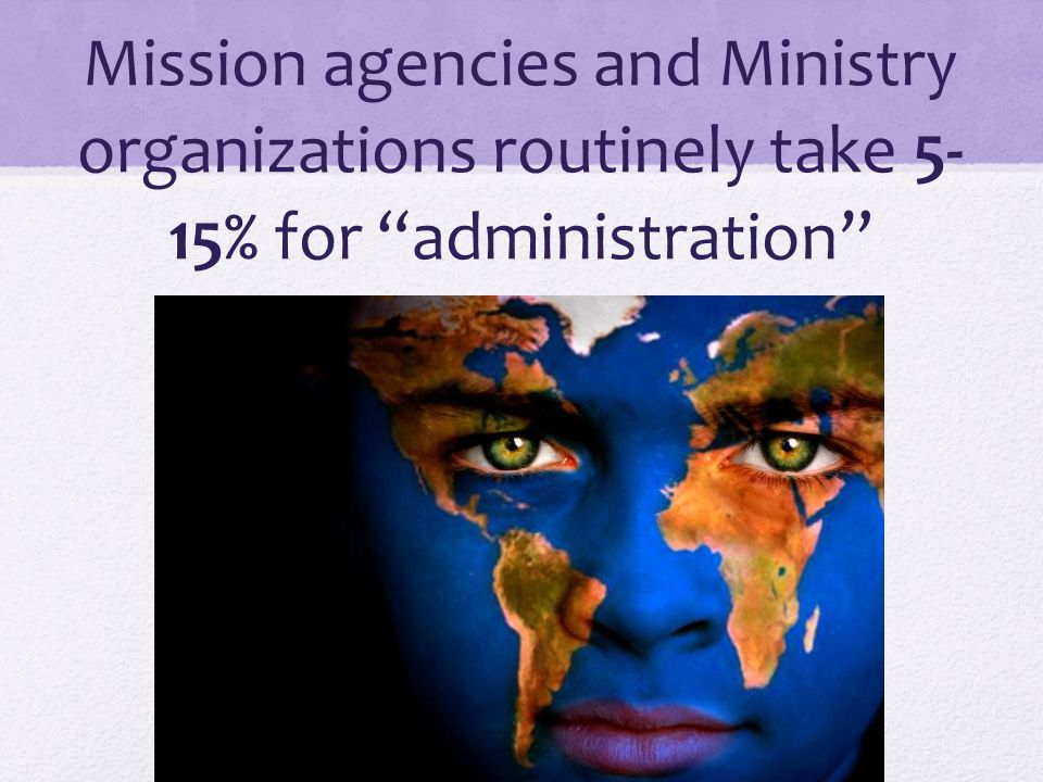 """Mission agencies and Ministry organizations routinely take 5- 15% for """"administration"""""""
