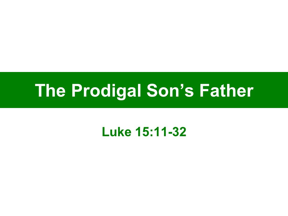 The Prodigal Son's Father Luke 15:11-32