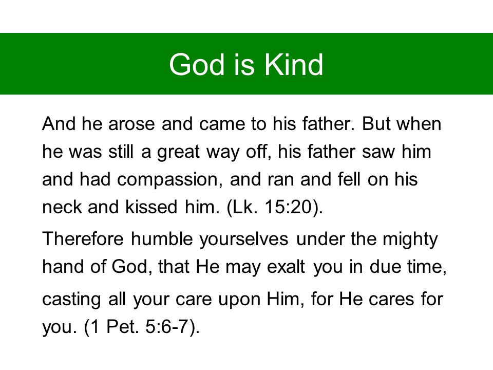 God is Kind And he arose and came to his father.