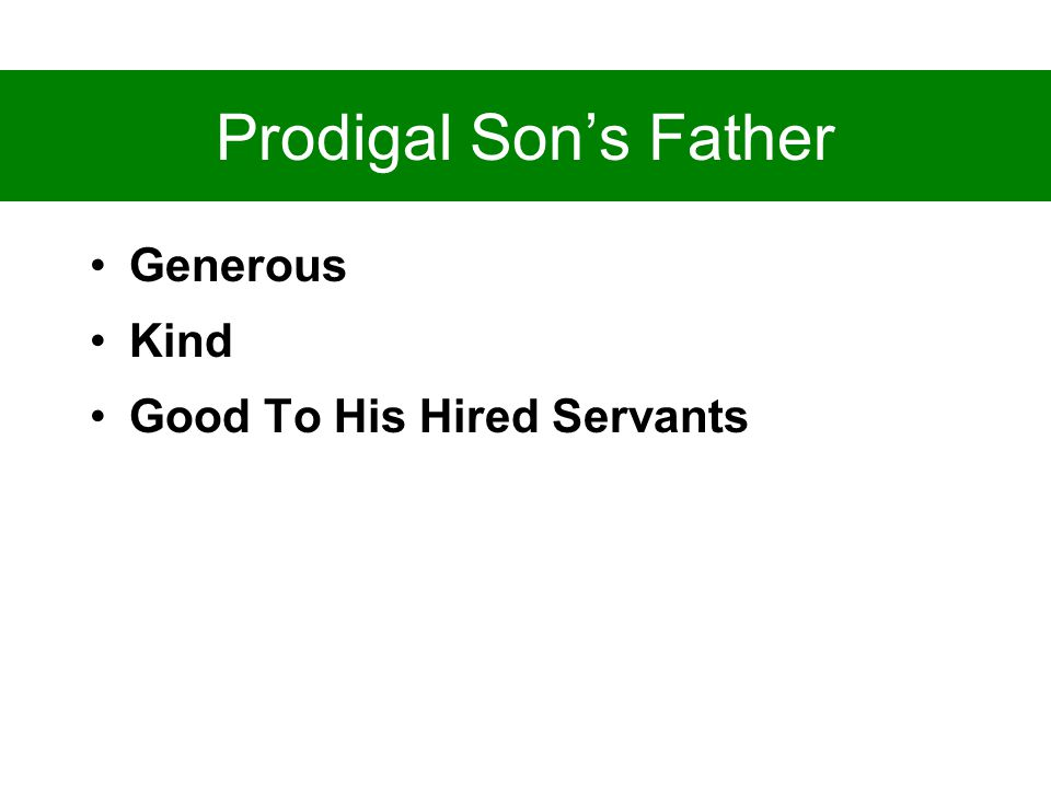 Prodigal Son's Father Generous Kind Good To His Hired Servants