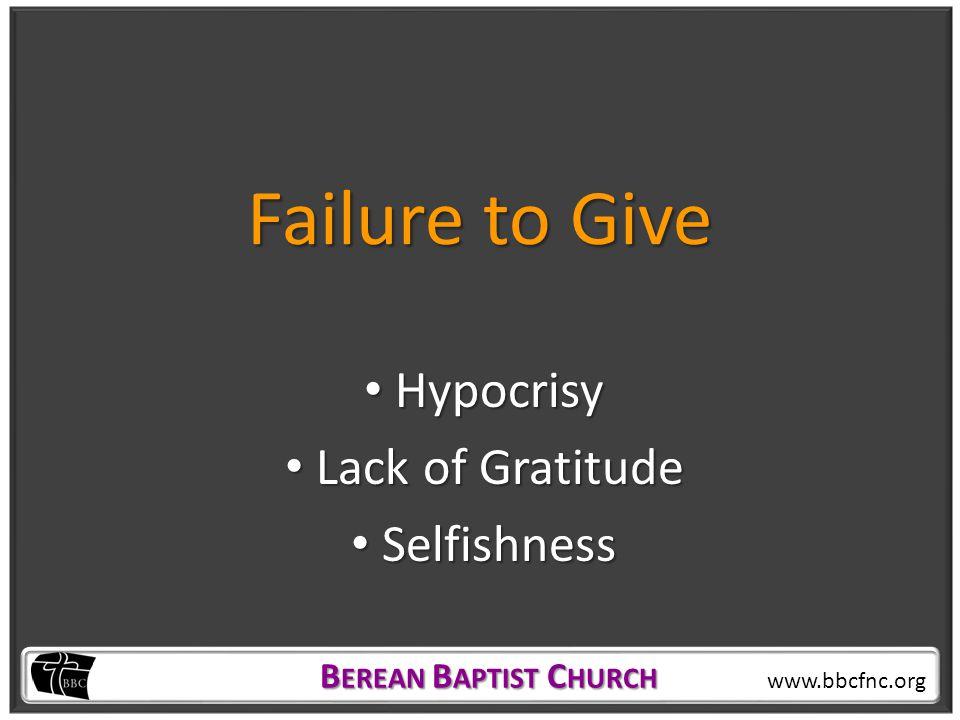 B EREAN B APTIST C HURCH B EREAN B APTIST C HURCH www.bbcfnc.org Failure to Give Hypocrisy Hypocrisy Lack of Gratitude Lack of Gratitude Selfishness Selfishness