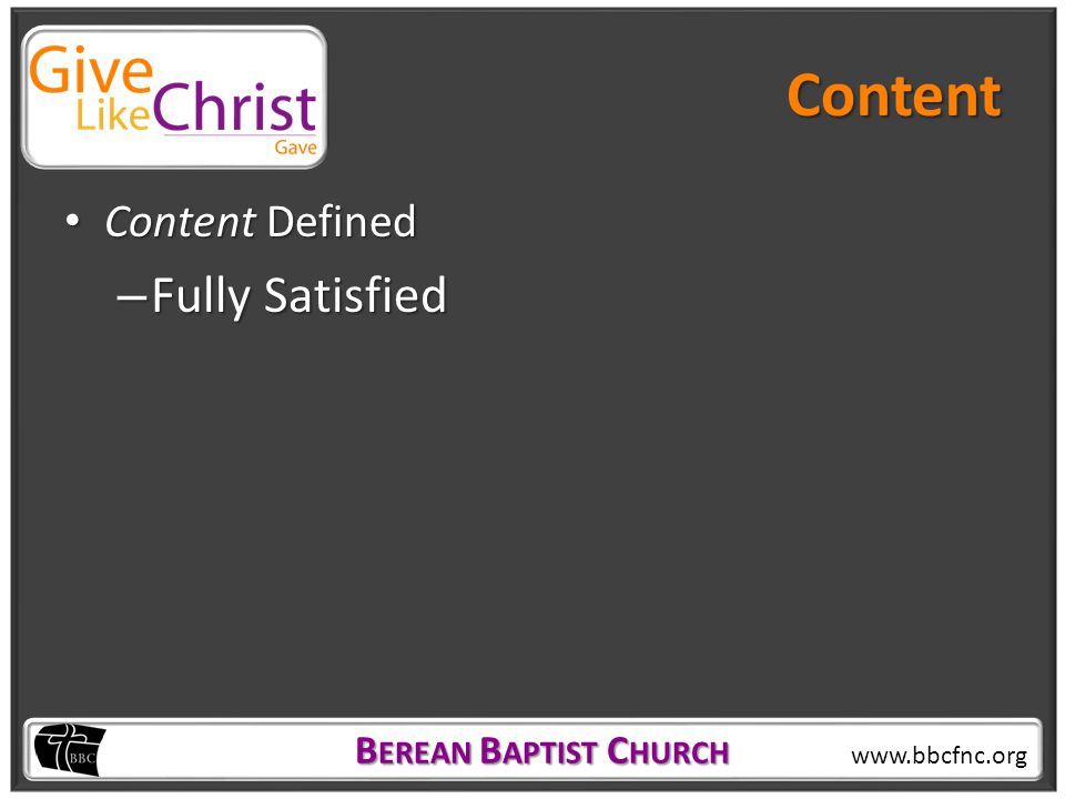 B EREAN B APTIST C HURCH B EREAN B APTIST C HURCH www.bbcfnc.org Content Content Defined Content Defined – Fully Satisfied