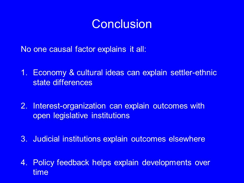 Conclusion No one causal factor explains it all: 1.Economy & cultural ideas can explain settler-ethnic state differences 2.Interest-organization can e