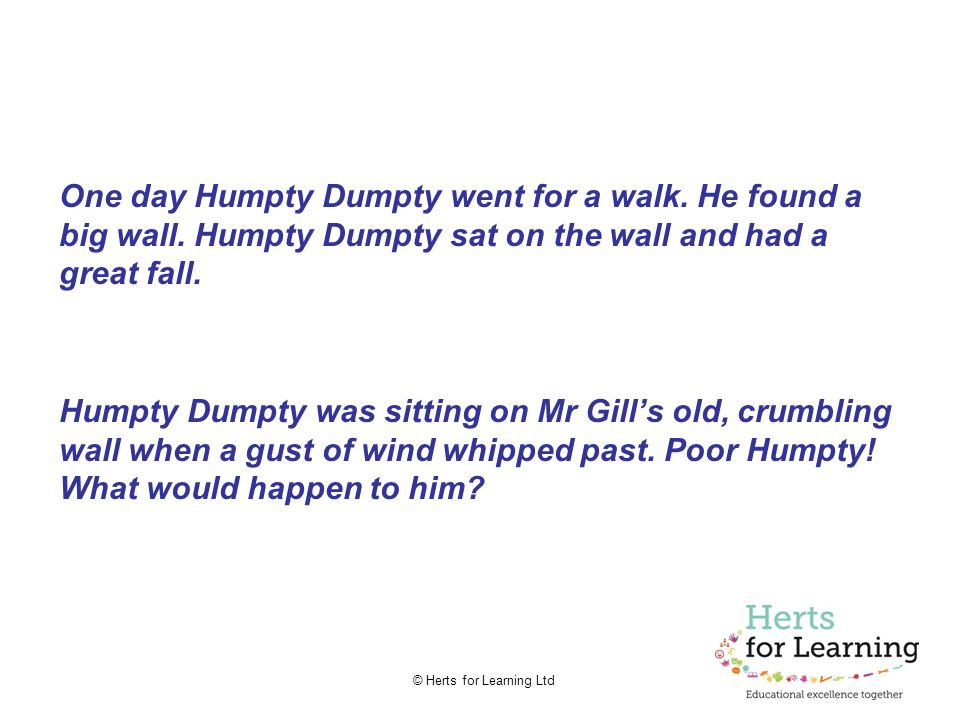 © Herts for Learning Ltd One day Humpty Dumpty went for a walk.