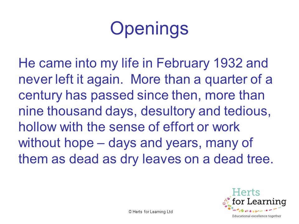 © Herts for Learning Ltd Openings He came into my life in February 1932 and never left it again. More than a quarter of a century has passed since the