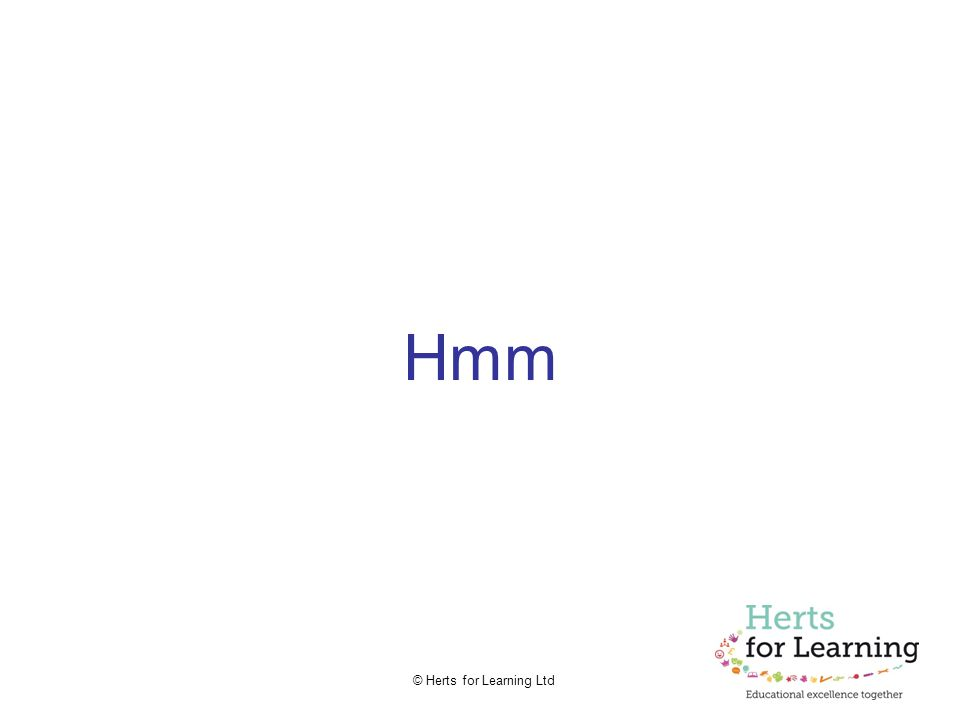© Herts for Learning Ltd Hmm