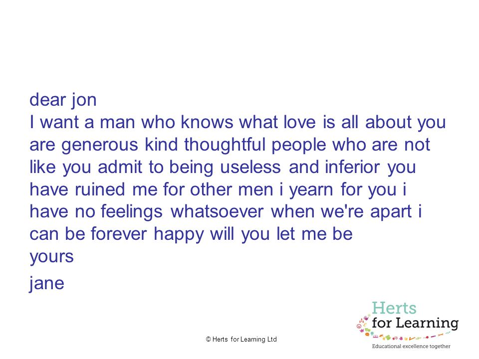 © Herts for Learning Ltd At the start of a relationship… Dear Jon, I want a man who knows what love is all about.