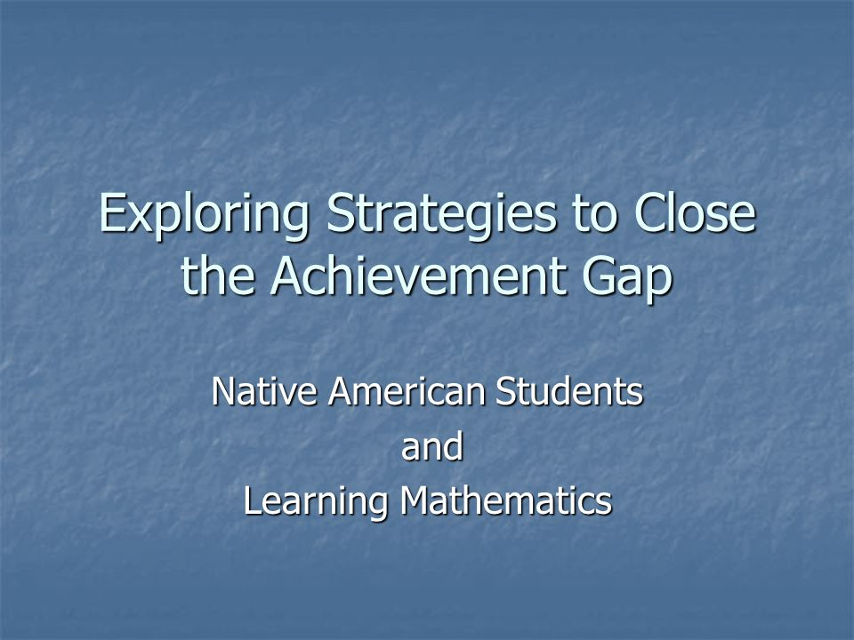 Exploring Strategies to Close the Achievement Gap Native American Students and and Learning Mathematics