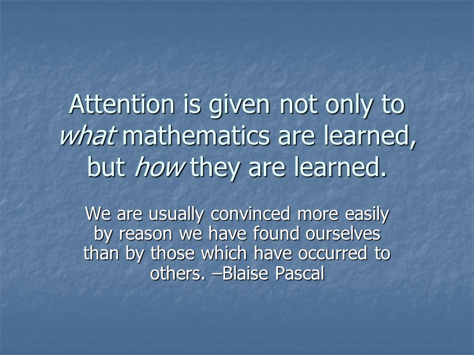 Attention is given not only to what mathematics are learned, but how they are learned.